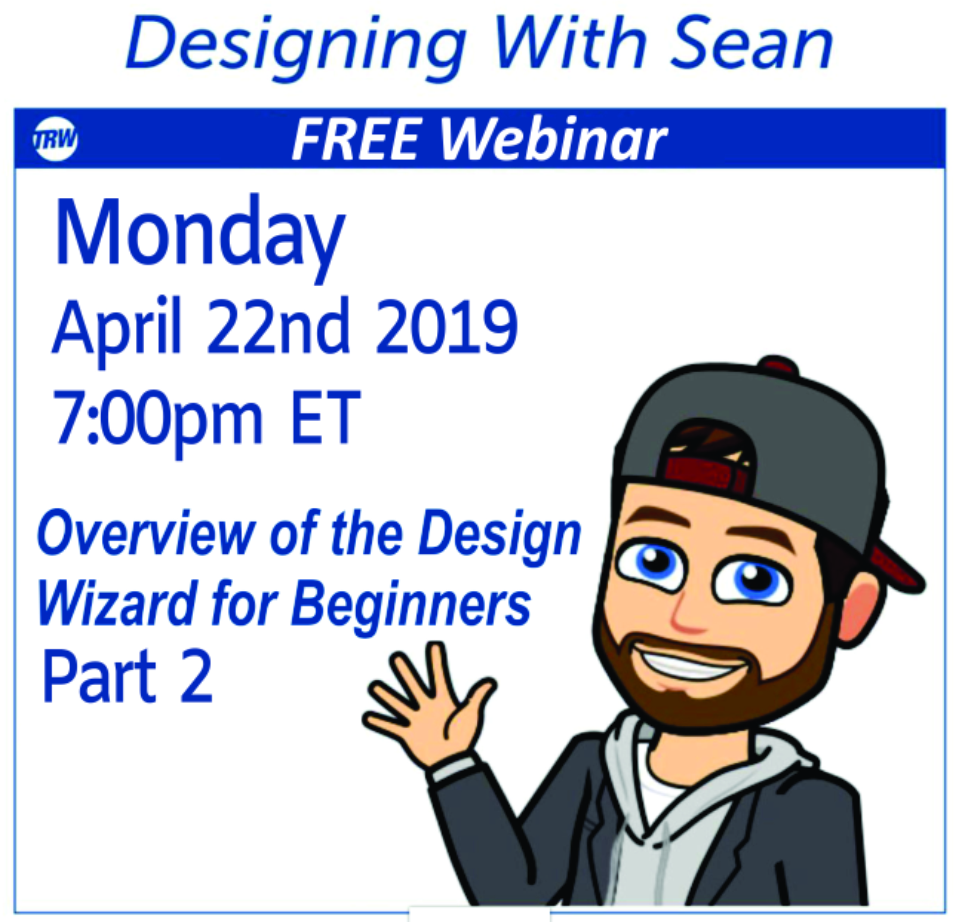 Designing with Sean - April 22, 2019 TRW Design Wizard Pro Part 2