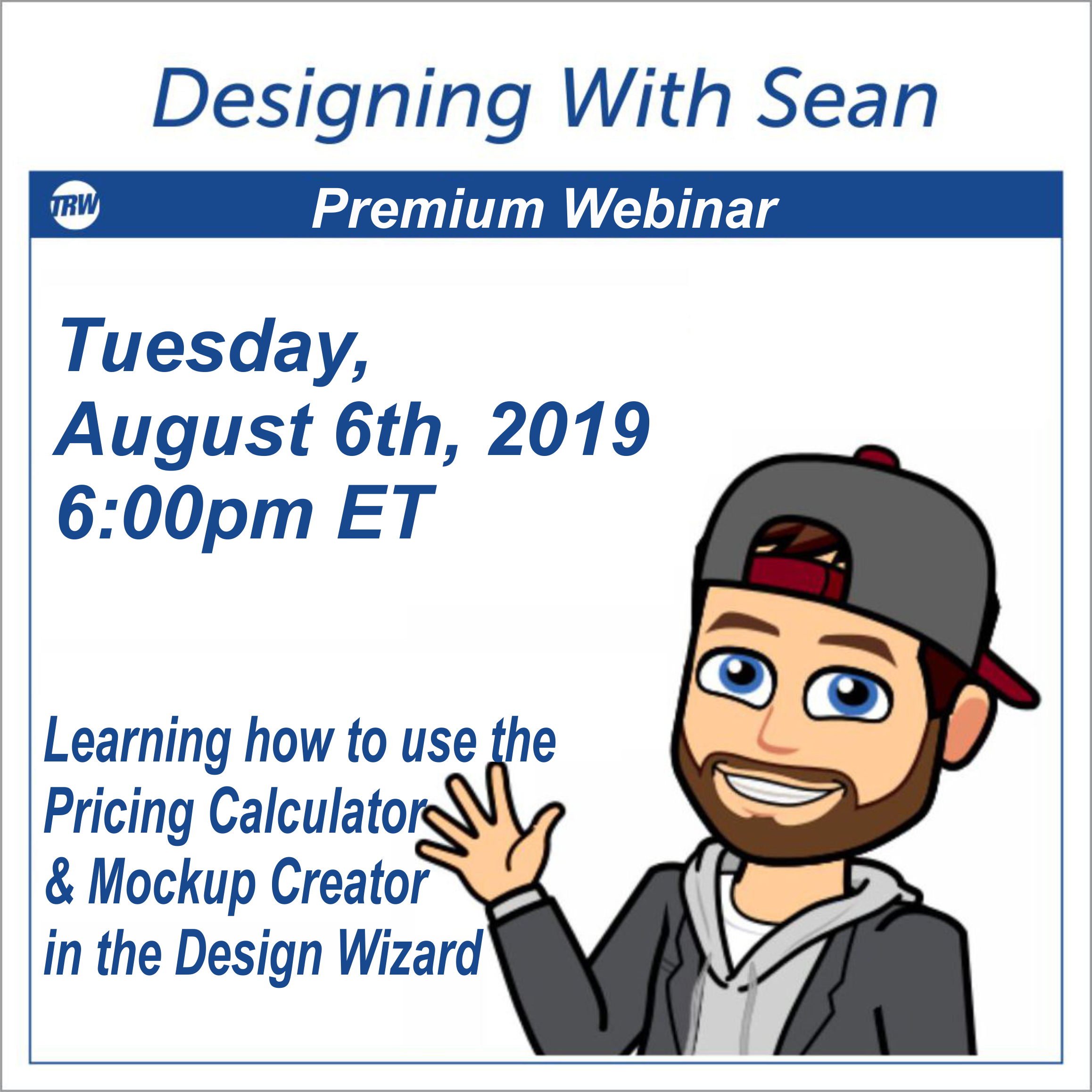 Designing with Sean - August 6th  2019 Learn how to use the Pricing Calculator and Mockup Creator in the Design Wizard 5 Pro