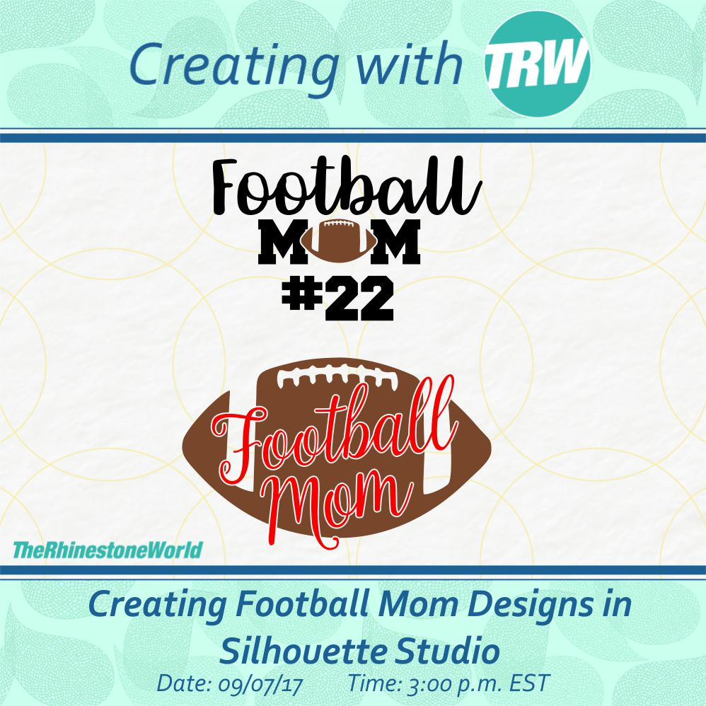 09/07/17 Creating Football Mom Designs in Silhouette Studio