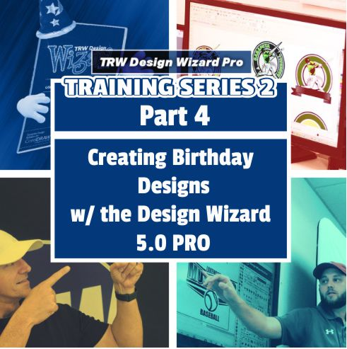 TRW Design Wizard Training Series 2 | Part 4: Creating Birthday Designs with the Design Wizard 5.0 PRO | Thursday April 2nd 2020 6PM-8PM ET.