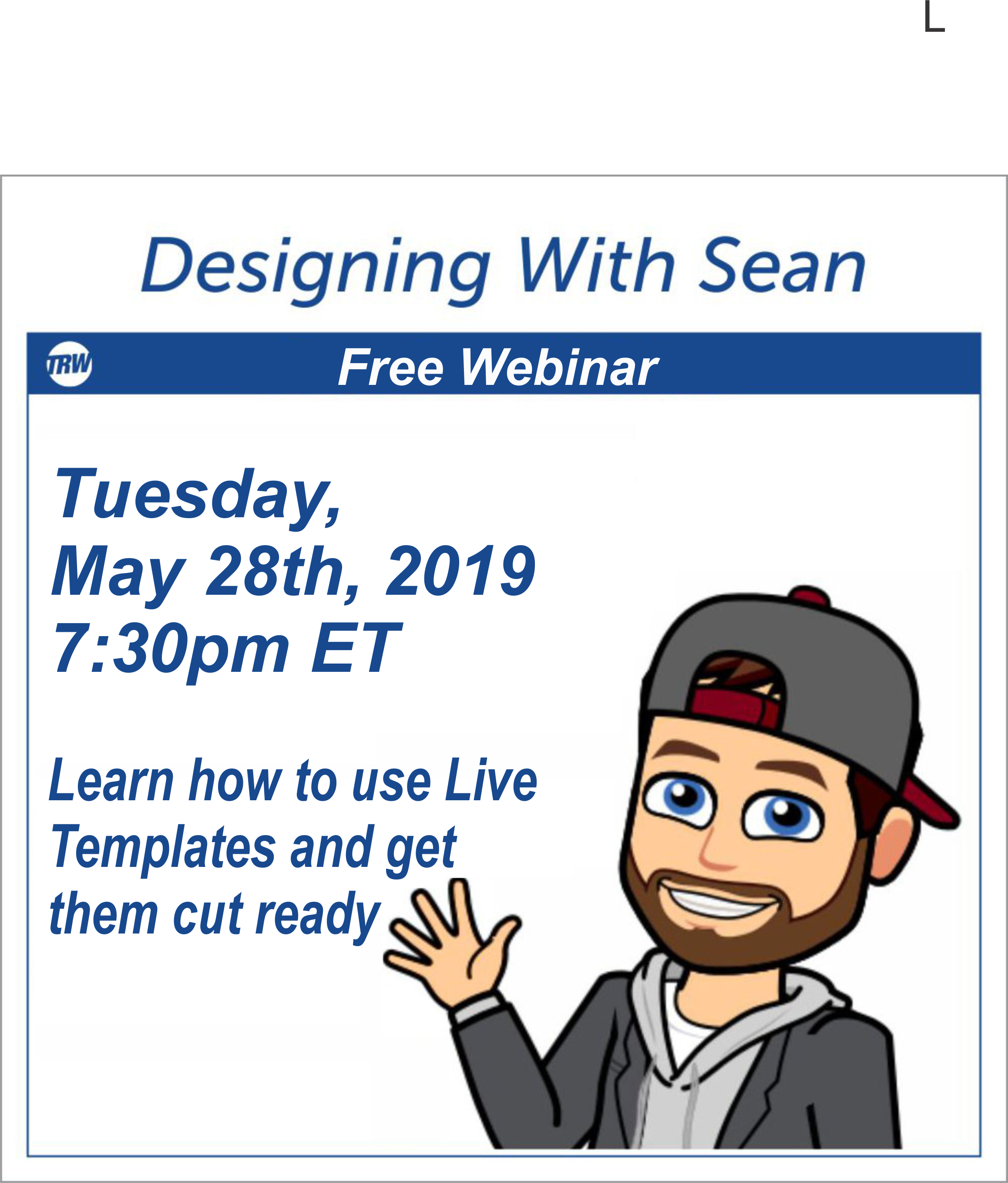 Designing with Sean - May 28th, 2019  Learn how to use Live Templates