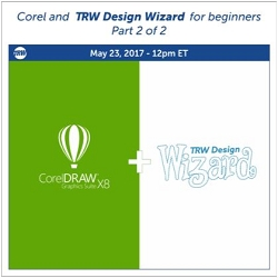 5/23/17Corel and TRW Design Wizard for Beginners Part 2 of 2