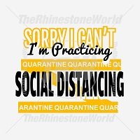 Sorry I can't I'm Practicing Social Distancing