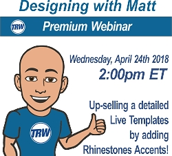 Designing with Matt - 4/24/19 2:00PM ET. Up-Selling Designs by adding Rhinestones Accents