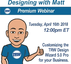 Designing with Matt - 4/16/19 12:00PM ET. Customizing the TRW Design Wizard for your Business