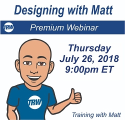 Designing with Matt - July 26th 2018