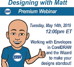 Designing & Production with Matt - 05/14/19 12:00PM ET.  | Working with Envelopes in CorelDRAW and the TRW Design Wizard