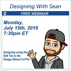 Designing with Sean - July 15th 2019 Designing with the Edit Tab in the Design Wizard 5.0
