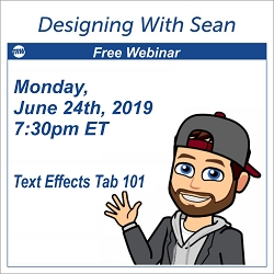 Designing with Sean - June 24th, 2019 Text Effects Tab 101