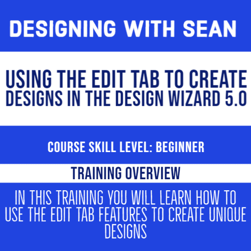 Designing with Sean - Using the Edit Tab to Create Designs in the Design Wizard 5.0 Pro - July 15th, 2020