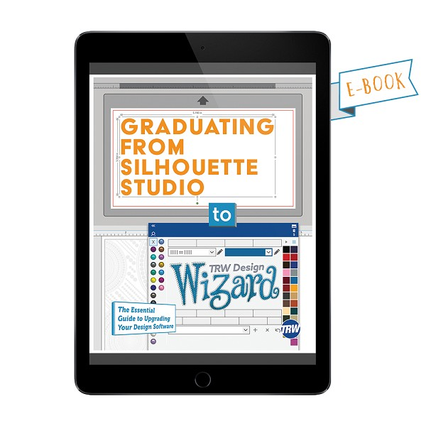 Graduating From Silhouette Studio to TRW Design Wizard eBook