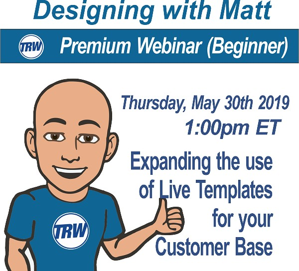 Designing with Matt - 5/30/19 1:00PM ET. (Beginner) Expanding the use of Live Templates for your Customer Base