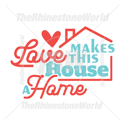 Love Makes This House A Home Vector Design